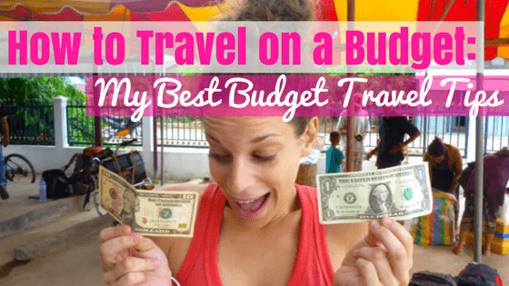 How to Travel on a Budget: My Best Budget Travel Tips