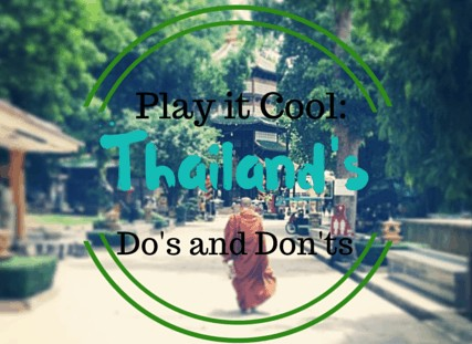 Play it Cool: Thailand's Do's and Don'ts