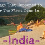 11 Things That Happened to Me For The First Time in India