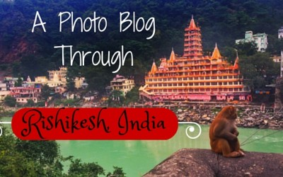A Photo Blog Through Rishikesh, India