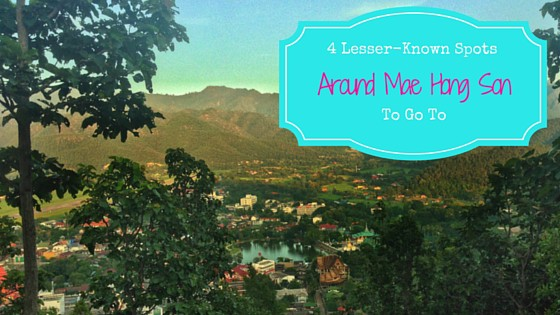 4 Lesser-Known Spots Around Mae Hong Son To Go To