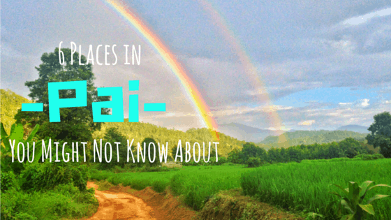 6 Offbeat Places in Pai Thailand You Might Not Know About