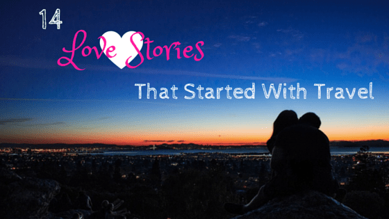 14 Love Stories That Started With Travel