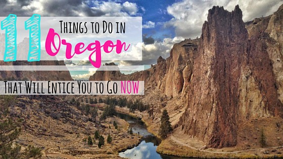 11 Things to Do in Oregon That Will Entice You to Go NOW
