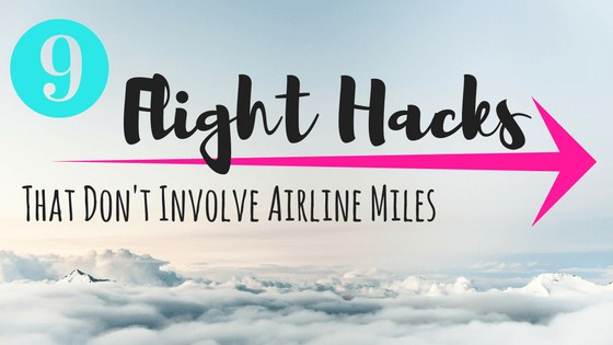 9 Flight Hacks That Don't Involve Airline Miles