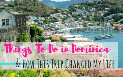 8 Things To Do in Dominica and How This Trip Changed My Life