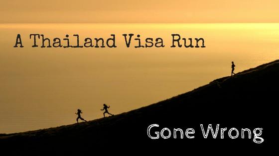 A Thailand Visa Run Gone Wrong