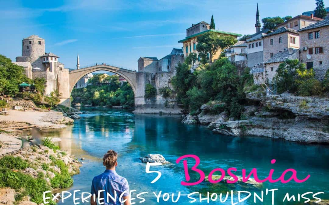 5 Bosnia Experiences You Shouldn't Miss