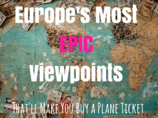 Europe's Most Epic Viewpoints That'll Make You Buy A Plane Ticket