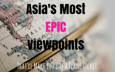 Asia's Most Epic Viewpoints That'll Make You Buy A Plane Ticket